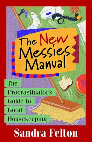 Download free The New Messies Manual: The Procrastinator's Guide to Good Housekeeping FB2 by Sandra Felton