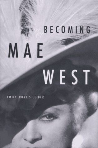 Becoming Mae West by Emily W. Leider
