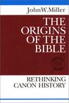 The Origins of the Bible: Rethinking Canon History (Theological Inquiries)