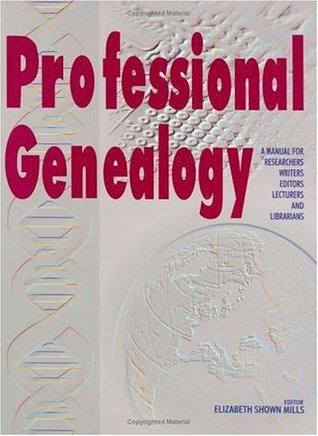 Professional Genealogy. a Manual for Researchers, Writers, Ed... by Elizabeth Shown Mills