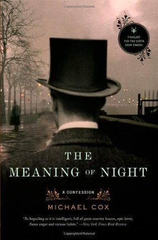 The Meaning of Night: A Confession (The Meaning of Night #1)