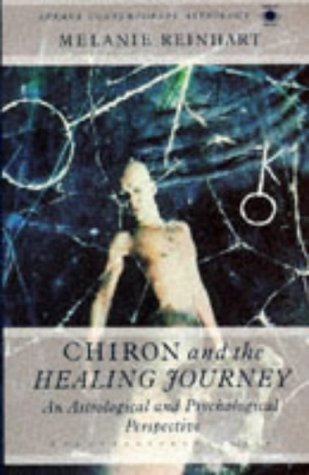 Chiron and the Healing Journey by Melanie Reinhart