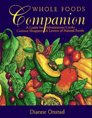 Whole Foods Companion: A Guide for Adventurous Cooks, Curious Shoppers and Lovers of Natural Foods