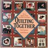 Quilting Together: How to Organize, Design, and Make Group Quilts