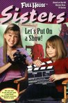 Let's Put on a Show! (Full House: Sisters, #7)