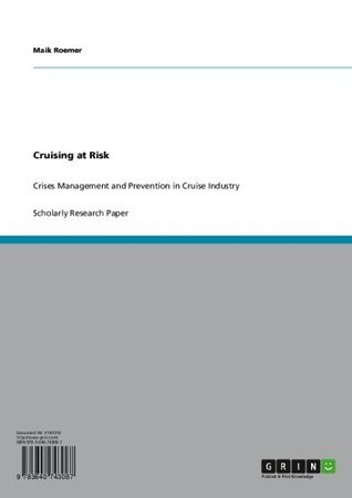 Cruising at Risk: Crises Management and Prevention in Cruise Industry  by  Maik Roemer