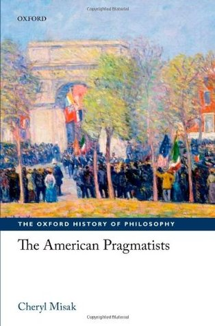 The American Pragmatists Oxford History of Philosophy