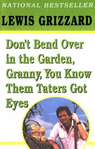 Don't Bend Over in the Garden, Granny, You Know Them Taters G... by Lewis Grizzard