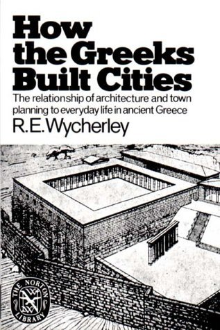 How the Greeks Built Cities: The Relationships of Architecture and Town Planning to Everyday....