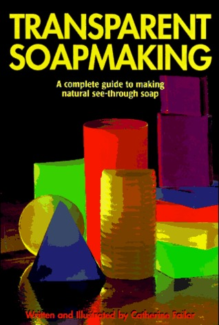 Transparent Soapmaking: A complete guide to making natural see-through soap
