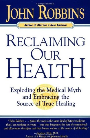 Reclaiming Our Health by John Robbins