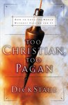 Too Christian, Too Pagan: How to Love the World Without Falling for It