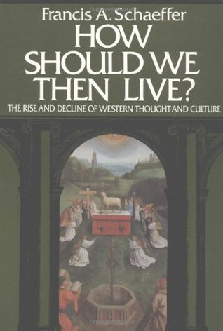 How Should We Then Live? The Rise and Decline of Western Thou... by Francis August Schaeffer