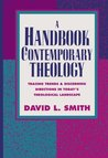 A Handbook of Contemporary Theology: Tracing Trends and Discerning Directions in Today's Theological Landscape