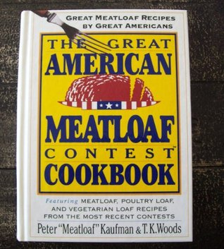 The Great American Meatloaf Contest Cookbook: Great Meatloaf Recipes from Great Americans