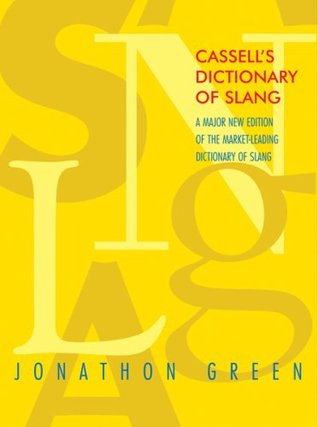 Cassell's Dictionary of Slang by Jonathon Green