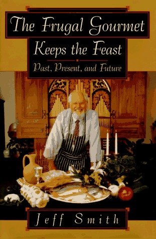 The Frugal Gourmet Keeps the Feast: Past, Present, and Future