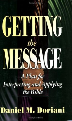 Getting the Message, A Plan for Interpreting and Applying the... by Daniel M. Doriani