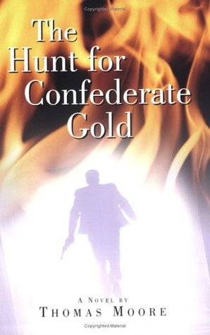 The Hunt for Confederate Gold by Thomas Gale Moore