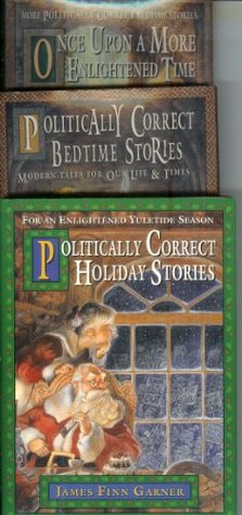 The Politically Correct Gift Set: Politically Correct Holiday Stories/Once upon a More Enlightened Time/Politically Correct Bedtime Stories (Politically Correct Bedtime Stories #1-2)