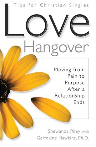 Love Hangover: Moving from Pain to Purpose After a Relationship Ends