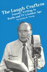 The Laugh Crafters: Comedy Writing in Radio and TV's Golden Age