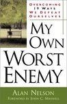 My Own Worst Enemy: Overcoming Nineteen Ways We Defeat Ourselves