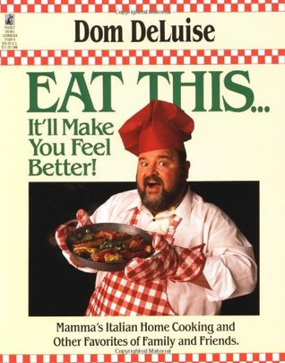Eat This It 39 Ll Make You Feel Better By Dom Deluise
