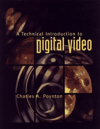 A Technical Introduction to Digital Video by Charles A. Poynton