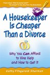 A Housekeeper Is Cheaper Than a Divorce: Why You Can Afford to Hire Help and How to Get It