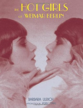 The Hot Girls of Weimar Berlin by Barbara Ulrich