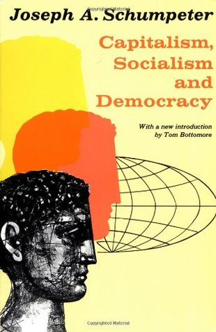 Capitalism, Socialism, and Democracy by Joseph Alois Schumpeter