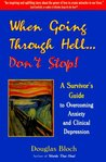 When Going Through Hell...Don't Stop: A Survivor's Guide to Overcoming Anxiety and Clinical Depression