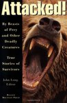 Attacked!: By Beasts of Prey and Other Deadly Creatures - True Stories of Survivors