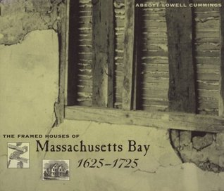 The Framed Houses of Massachusetts Bay, 1625-1725 by Abbott Lowell Cummings