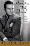 Have Tux, Will Travel: Bob Hope's Own Story
