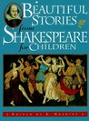 Beautiful Stories from Shakespeare for Children: Being a Choice Collection from the World's Greatest Classic Writer Wm. Shakespeare