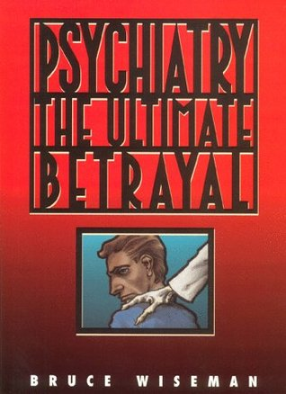 Psychiatry, the Ultimate Betrayal