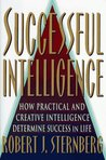 Successful Intelligence: How Practical and Creative Intelligence Determine Success in Life