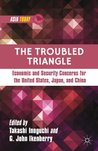 The Troubled Triangle: Economic and Security Concerns for The United States, Japan, and China (Asia Today)