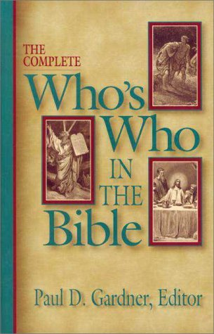 The Complete Who's Who in the Bible by Paul Douglas Gardner