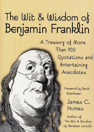 The Wit & Wisdom of Benjamin Franklin by James C. Humes