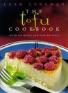 The Tofu Cookbook: Over 150 Quick and Easy Recipes