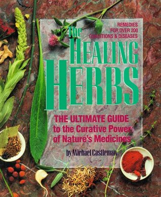 Healing Herbs: The Ultimate Guide to the Curative Power of Nature's Medicine