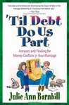 Til Debt Do Us Part: Answers and Healing for Money Conflicts in Your Marriage