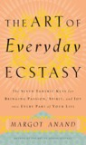 The Art of Everyday Ecstasy: the Seven Trantric Keys for Bringing Passion, Spirit and Joy Into Every Part of Your Life