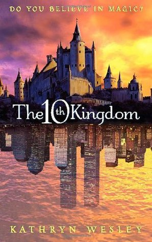 The Tenth Kingdom: Do You Believe in Magic? by Kathryn ...