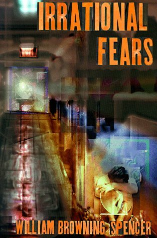 Irrational Fears (HB) *OP by William Browning Spencer