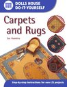 Dolls House Do-It-Yourself: Carpets And Rugs: Step-by-step Instructions for More Than 25 Projects