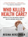 Who Killed HealthCare? : America's $2 Trillion Medical Problem - and the Consumer-Driven Cure
